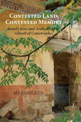 Contested Land, Contested Memory By Roberts, Jo