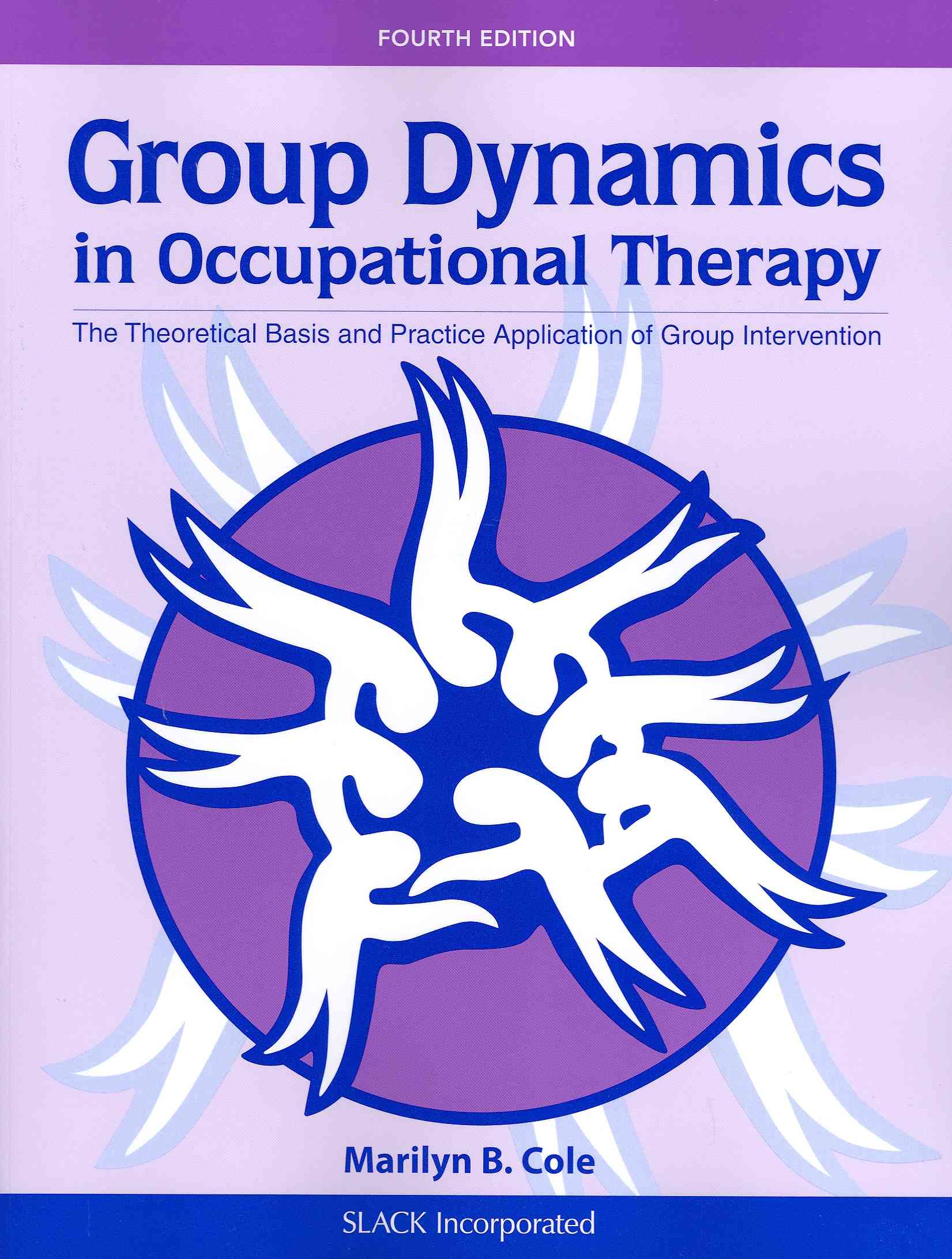 Group Dynamics in Occupational Therapy By Cole, Marilyn B.